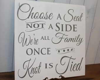 Wedding signs/Choose a Seat/Not a Side/We're all Family/Once the Knot is Tied Sign/U Choose Colors