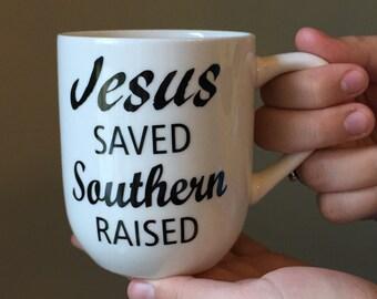 "Christian Cup, ""Jesus Saved, Southern Raised"", Coffee Mug"
