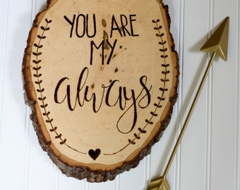 You Are My Always Wood Decor Sign