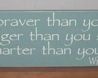 Winnie The Pooh Sign You Are Braver Than You Believe Inspirational Sign You Pick Colors