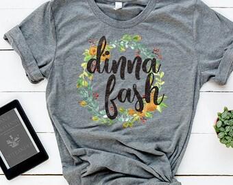 Dinna Fash -  Outlander T Shirt - Diana Gabaldon - Sassenach - Claire Randall - Claire Fraser - Jamie Fraser - Scottish Highlander