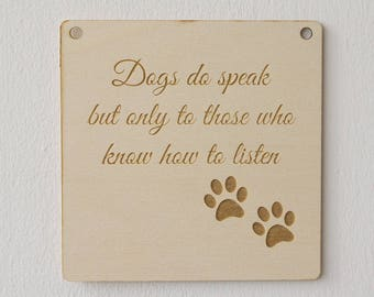 """Rustic decor dog hanging sign """"Dogs do speak but only to those who know how to listen"""". Laser engraved wooden hanging sign plaque. L061"""