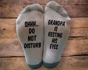 Shhh..Do Not Disturb- Grandpa is Resting His Eyes- Printed SOCKS - Fathers Day - Birthday- Gift - Sleeping - Napping