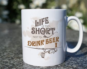 Life is too Short not to Drink Beer Mug, friendship mug, typographical mug, gifts for her, gifts for him