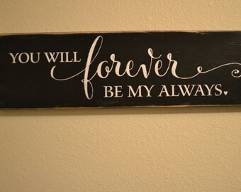 "Wood Sign Decor - ""You will forever be my always"" - Wedding Gift/Master Bedroom Decor"