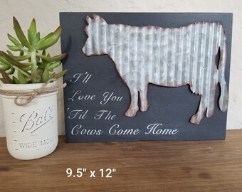 I Will Love You Till The Cows Come Home -- Corrugated Tin Cow