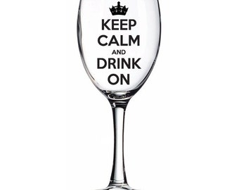 "FREE SHIPPING ""Keep Calm and DRINK On"" Wine Glass Decal Custom Size and Color"
