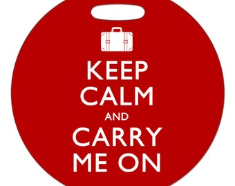 Luggage Tag - Keep Calm and Carry Me On - 2.5 inch or 4 Inch Round Plastic Bag Tag