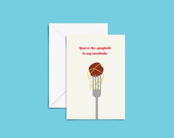 Valentine's Day greeting card - You're the spaghetti to my meatballs