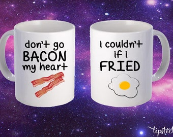 Dont Go Bacon My Heart, I Couldn't If I Fried printed mug pair Couple Pair Funny Vintage
