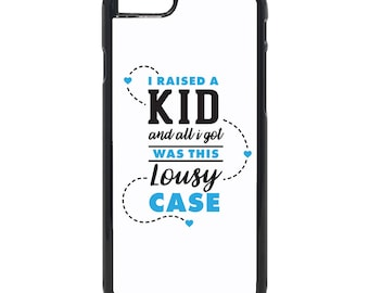 "Father's/Mother's Day ""I raised a kid and all I got..."" Inspired Design iPhone  ( 8 / 7+ / 7 / 6+ / 6S / 6 ) Case"