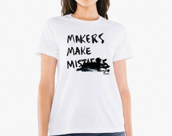 """Women's 'Makers Make Mistakes"""" tee shirt   Maker Artist Builders lovers tshirt in simple, classic white design."""