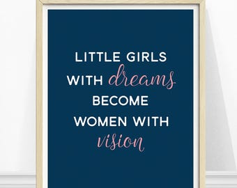 Feminist Print, Little Girls with Dreams Become Women With Vision, Feminist Quote, Inspirational Quote, Girls Room Art