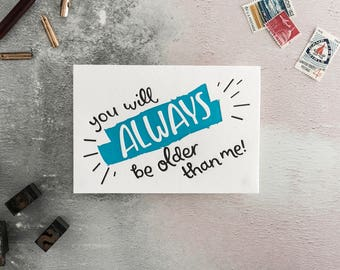 You Will Always Be Older Letterpress Birthday Card