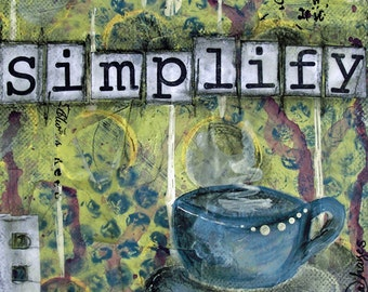 SIMPLIFY, Coffee, Hot Drink, Steamy Cup, Tea, Hot Chocolate, Latte, mixed media art, mixed media print, mixed media, artist, Alicia J Hayes