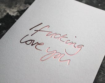 I Fucking Love You - Rude, Funny, Valentine's, I Love You, Anniversary, Birthday Card