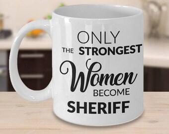 Female Sheriff Mug - Sheriff Gift - Only the Strongest Women Become Sheriff Coffee Mug for Women