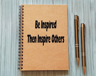 Notebook, Writing Journal - Be Inspired Then Inspire Others - 5 x 7 Journal, Notebook, Scrapbook, Diary