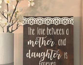 The Love Between a Mother and Daughter is Forever Wood Sign - Mothers Day Gift - Mom and Daughter Best Friends