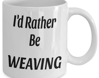 I'd rather be weaving - gift mug