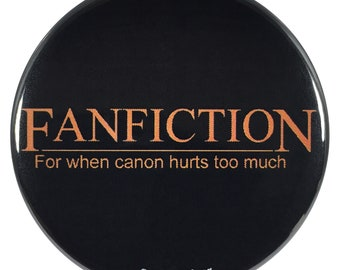 Geek 2.25 Inch Button Fanfiction For When Canon Hurts Too Much
