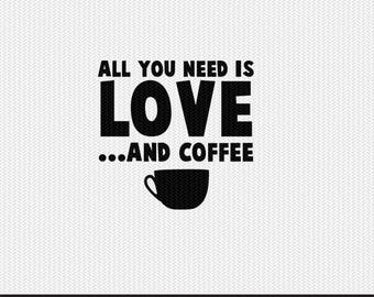 all you need is love and coffee svg dxf file instant download silhouette cameo cricut clip art commercial use
