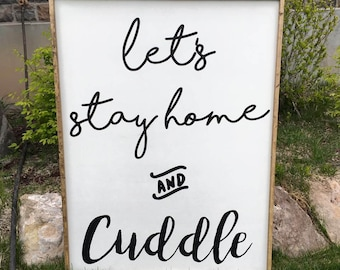 Let's Stay Home and Cuddle Farmhouse Sign