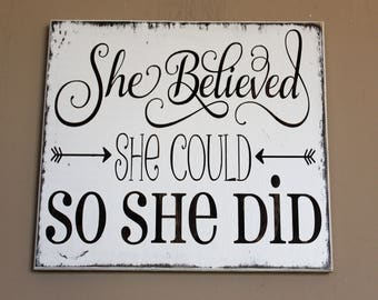 She Believed She Could So She Did, Wood Sign, Graduation Gift, Inspirational Quote, Girls Wall Art, Girls Room Quote, She believed She Could