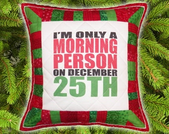Funny Christmas Pillow Sham | Funny Quote Pillow Cover | I'm Only a Morning Person on December 25th | White Elephant Gift | Quilted Sham