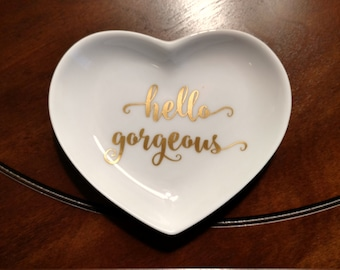 Hello Gorgeous Ring Dish.Jewelry Holder.Jewelry Dish.Engagement Gift.Bride Gift.Wife Gift.Wedding Gift.Wifey Ring Dish.I Said Yes Ring Dish.