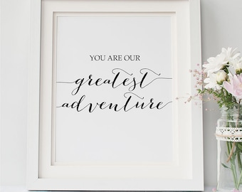 PRINTABLE Art You Are Our Greatest Adventure Print, Nursery Decor, Inspirational Quote Wall Art, Baby Shower Gifts, Nursery Room Wall 8x10