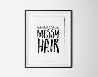 EMBRACE MESSY  HAIR Printable//Wall Art
