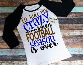 I'll Hide My crazy When Football Season Is Over Raglan,Football Mom,Football Season,Football Yall,Heart On The Field,Christian Athlete,Jesus