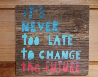 Folk Art: It's Never Too Late to Change the Future - Reclaimed Wood Wall Art Sign - Word Art - Be the Change - Think for Yourself
