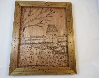 11 X 14 Framed Wood burned Sign - No Job is Done until the Paperwork is Finished- Butternut Frame- ready to hang- Dad gift