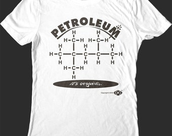 Petroleum It's Organic! Organic Chemistry Shirt. Funny Science gift. Men's and Women's. Screen Printed!