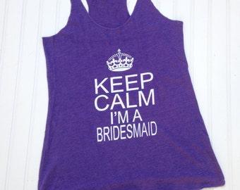 CLEARANCE SALE, Keep Calm I'm a Bridesmaid Tank, Bridal Party Shirts, Bridesmaid Tank Tops, Bridesmaid Gifts, MOH Gift, Wedding, Bachelorett
