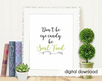 Don't Be Eye Candy Be Soul Food - Digital Art Print / Poster Illustration
