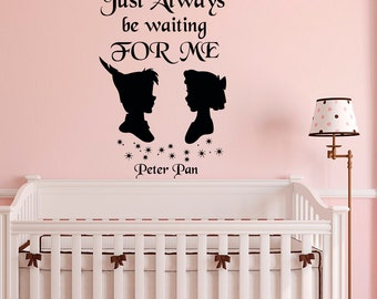 Peter Pan Quote Wall Decal Just Always Be Waiting For Me  Neverland Wendy Peter  Pan Nursery Bedding Wall Art Baby Kids Room Home Decor Q162
