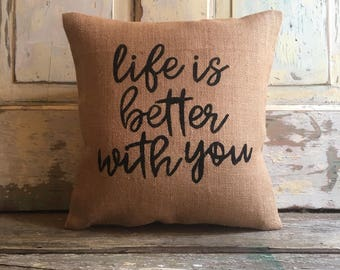 Burlap Pillow - 'Life is Better with You' | Gift for Him, Gift for Her | Anniversary Gift | Wedding Gift | Engagement Gift | Wedding Decor
