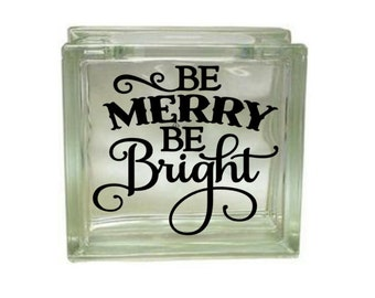 Be Merry Be Bright - Vinyl Decal for a DIY Glass Block, Christmas Decor, Block Not Included