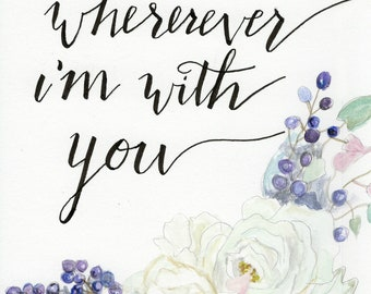 Home is Wherever I'm with you watercolor floral  5x7 digital print