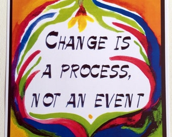 CHANGE Is A PROCESS 11x14 Inspiration Motivation Sobriety Mindfulness Recovery Sponsor Eating Disorder Heartful Art by Raphaella Vaisseau