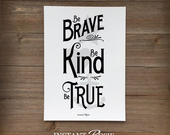 Be Brave. Be Kind. Be True. - Instant download