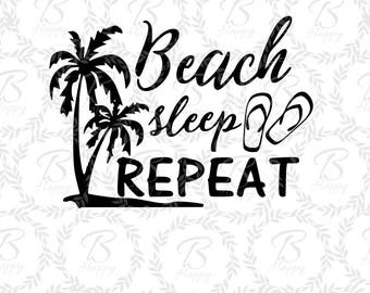 beach sleep repeat svg, beach svg, sleep svg, repeat svg, vacation svg, palm tree svg, flip flops svg, summer svg, cruise svg,
