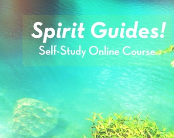 Meet Your SPIRIT GUIDES Self-Study Online Course, personal development, intuition, self knowledge, awareness, love, light, wisdom