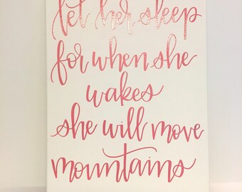 Let Her Sleep For When She Wakes She Will Move Mountains - hand lettered embossed canvas sign   12x16 inches   Perfect nursery or girls room