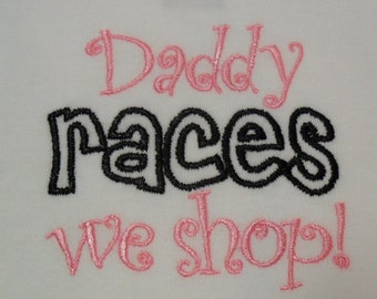 Sew Sassy Tee's Daddy Races We Shop Embroidered T-Shirt Babies or Kids Shirt Birthday Shirt Funny Shirt