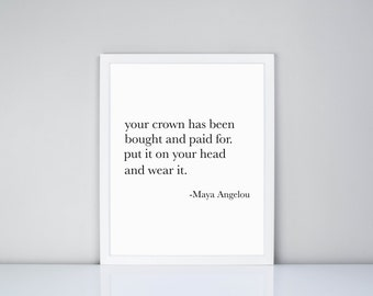 Your crown has been bought and paid for. put it on your head and wear it. Maya Angelou Quote Printable, Digital Printable