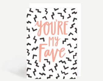 You're My Fave Greetings Card